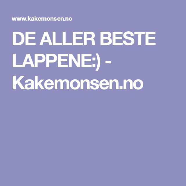 DE ALLER BESTE LAPPENE:) - Kakemonsen.no