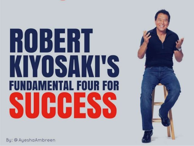 Robert Kiyosaki's Four Fundamentals Of Success