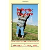 Arthritis: The Cure: The Last Book You'Ll Ever Need On Arthritis (Paperback)By George Tilden M.D.