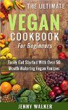 Vegan: The Ultimate Vegan Cookbook for Beginners - Easily Get Started With Over 50 Mouth-Watering Vegan Recipes (Vegan Recipes, Vegan Diet for Beginners, Vegan Cookbook for Beginners) - http://howtomakeastorageshed.com/articles/vegan-the-ultimate-vegan-cookbook-for-beginners-easily-get-started-with-over-50-mouth-watering-vegan-recipes-vegan-recipes-vegan-diet-for-beginners-vegan-cookbook-for-beginners/