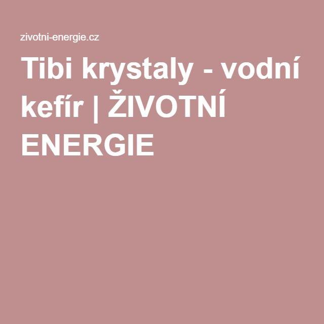 Tibi krystaly - vodní kefír   ŽIVOTNÍ ENERGIE