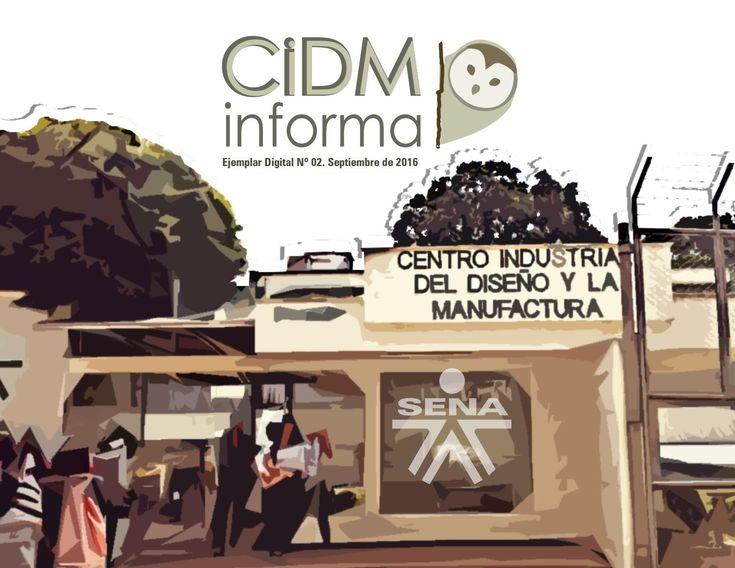 Revista digital CIDMinforma Edición 02  Principales actividades desarrolladas en el Centro Industrial del Diseño y la Manufactura - SENA | Floridablanca, Santander | 2016