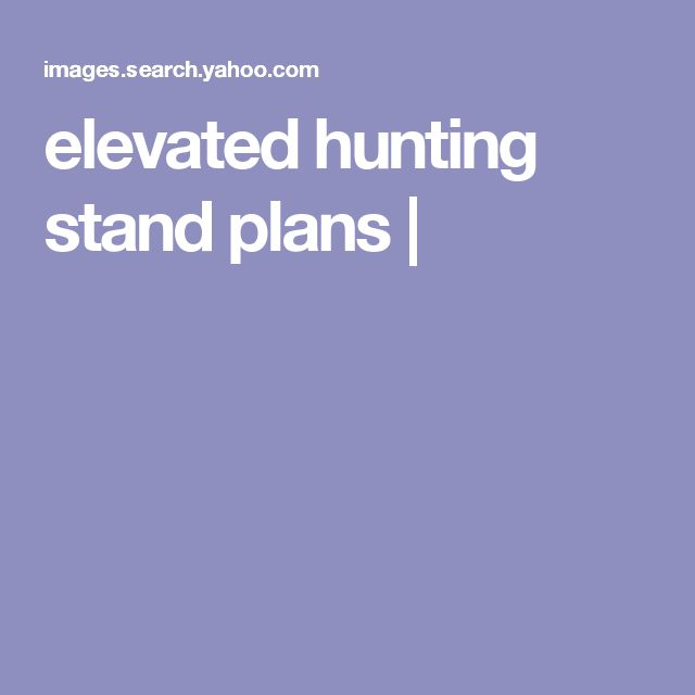 elevated hunting stand plans |