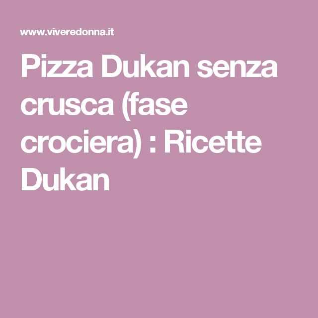 Pizza Dukan senza crusca (fase crociera) : Ricette Dukan
