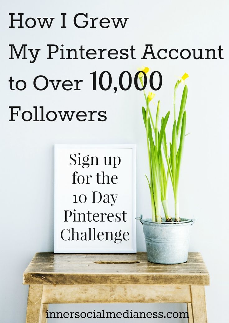 How I Grew My Pinterest Account to over 10,000 Followers - Sign up for the 10 Day Pinterest Challenge starting on MAY 11 and get the steps to grow your Pinterest followers!