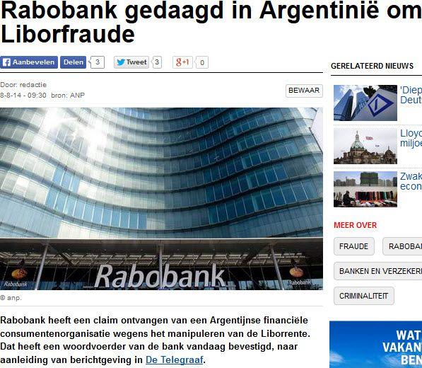 8-8-2014Rabobank gedaagd in Argentinië om Liborfraude. (Algemeen Dagblad) #Libor, #fraude, #Rechtspraak, #Democratie,  http://www.ad.nl/ad/nl/5597/Economie/article/detail/3715433/2014/08/08/Rabobank-gedaagd-in-Argentinie-om-Liborfraude.dhtml