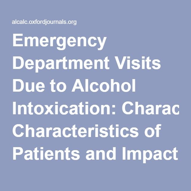 Emergency Department Visits Due to Alcohol Intoxication: Characteristics of Patients and Impact on the Emergency Room | Alcohol and Alcoholism