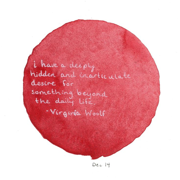 """""""I have a deeply hidden and inarticulate desire for something beyond the daily life"""" - Virginia Woolf"""