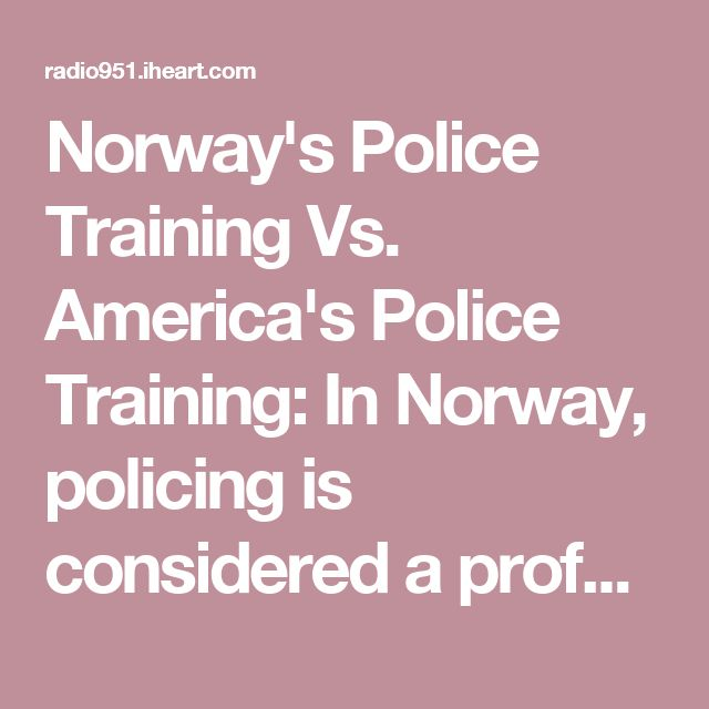 Norway's Police Training Vs. America's Police Training: In Norway, policing is considered a profession, and requires a 3-year training. In the USA, you are lucky if police academy lasts 20 weeks. NOT ONE person has been killed by Norwegian police since 2006!