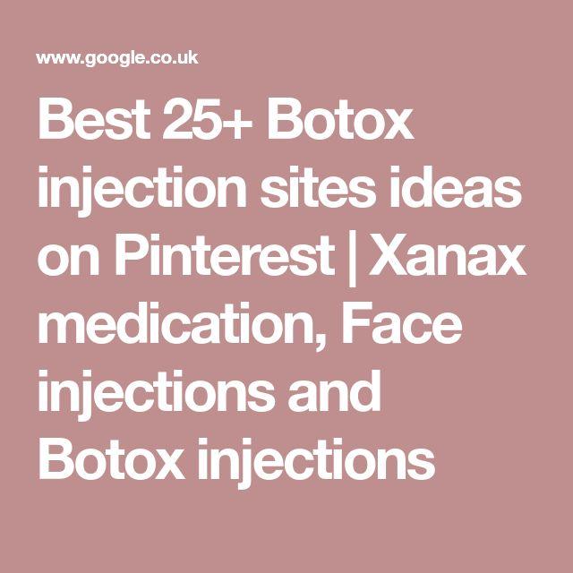 Best 25+ Botox injection sites ideas on Pinterest | Xanax medication, Face injections and Botox injections