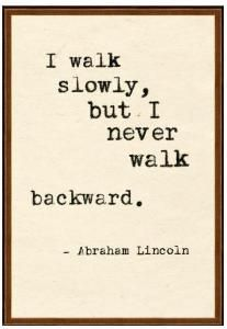 Abraham Lincoln 1 Quote Wall Art - buy it if you like it! www.wellappointedhouse.comAbraham Lincoln Quotes, Life, Abrahamlincoln, Keep Moving, Walks Slowly, Wisdom, Inspiration Quotes, Moving Forward, Walks Backwards
