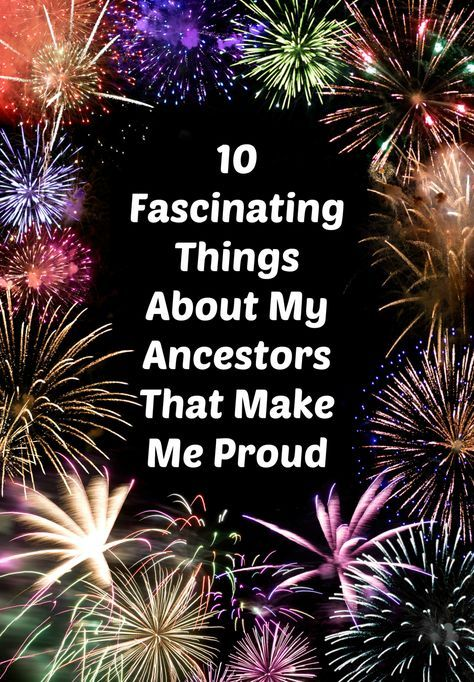 My ancestors did some amazing things, and yours probably did, too. Here are 10 things about my ancestors that make me proud.