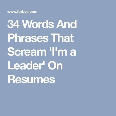 34 Words And Phrases That Scream \u0027I\u0027m a Leader\u0027 On Resumes