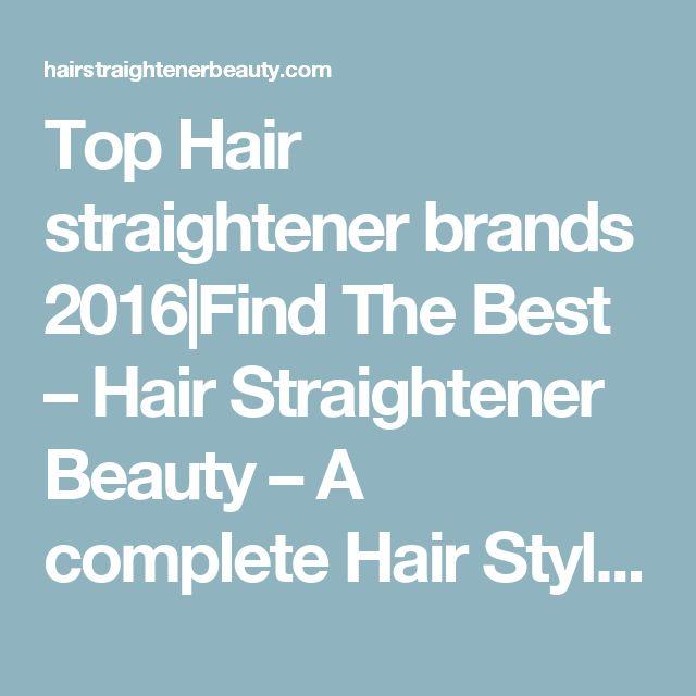 Top Hair straightener brands 2016|Find The Best – Hair Straightener Beauty – A complete Hair Style Blog