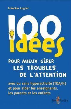 100 idées pour mieux gérer les troubles de l'attention - Collection 100 idées - Éditions Tom Pousse