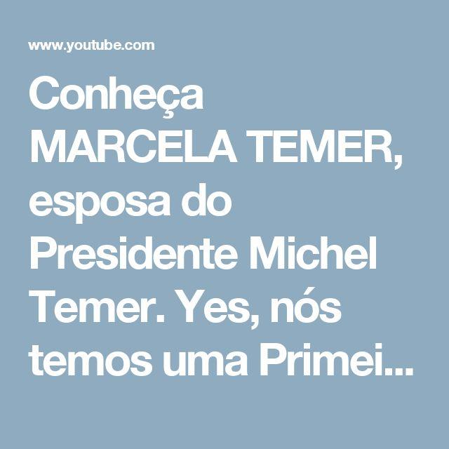 Conheça MARCELA TEMER, esposa do Presidente Michel Temer.  Yes, nós temos uma Primeira-Dama! - YouTube