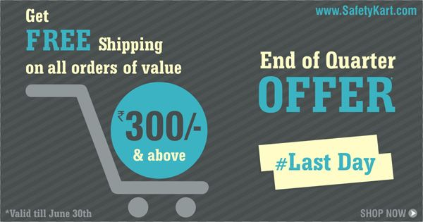 It's Now or Never : Offer Ends Today Free Shipping  No COD Charges on Order Value Rs. 300  Above. Visit : http://www.safetykart.com/ Hurry!!! Grab the offer before it goes.
