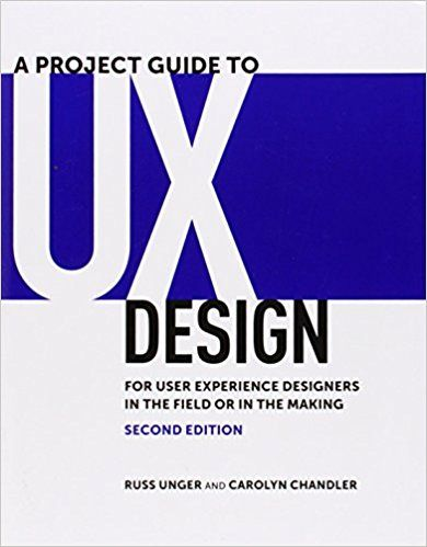 A Project Guide to UX Design: For user experience designers in the field or in the making (2nd Edition) (Voices That Matter): Russ Unger, Carolyn Chandler: 9780321815385: Amazon.com: Books