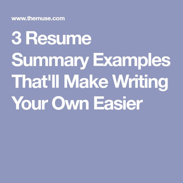 3 Resume Summary Examples That'll Make Writing Your Own Easier