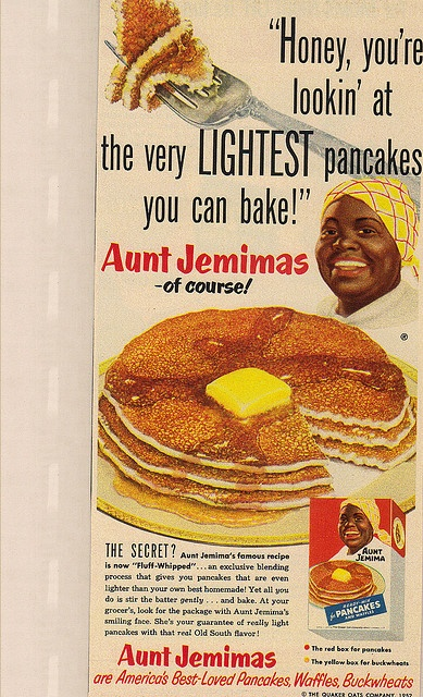 Aunt Jemimas pancakes....And the bottle of syrup made in her image!