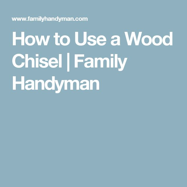 How to Use a Wood Chisel | Family Handyman