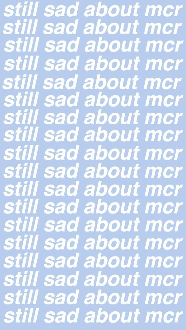 """*sad about mcr not """"still"""" because i was 3 years late. WHAH"""
