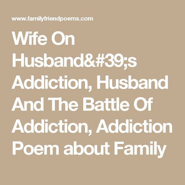 Wife On Husband's Addiction, Husband And The Battle Of Addiction, Addiction Poem about Family