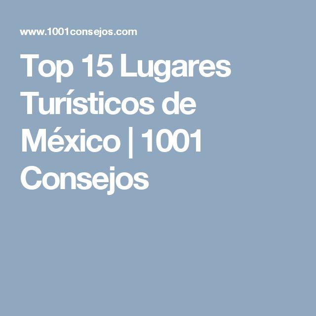 Top 15 Lugares Turísticos de México | 1001 Consejos