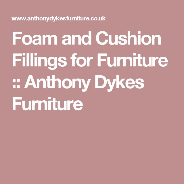 Foam and Cushion Fillings for Furniture :: Anthony Dykes Furniture