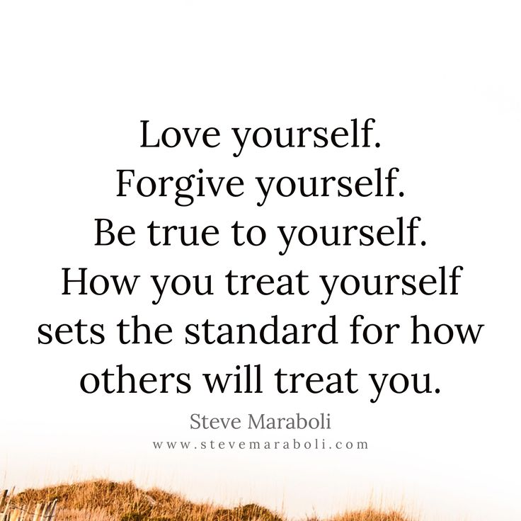 Love yourself. Forgive yourself.