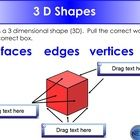 This is an interactive activity that allows students to demonstrate their understanding of the number of faces, edges, and vertices on a three dime...