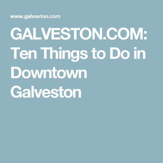 GALVESTON.COM: Ten Things to Do in Downtown Galveston