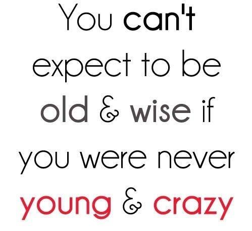 :): Words Of Wisdom, Young Wild Free, Inspiration, Quotes, Crazy, Wise, Wordsofwisdom, Life Mottos, True Stories