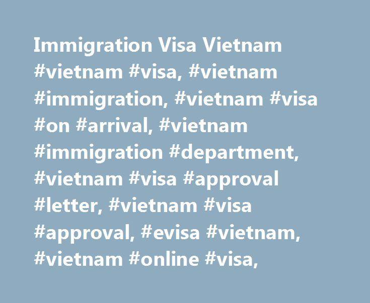 Immigration Visa Vietnam #vietnam #visa, #vietnam #immigration, #vietnam #visa #on #arrival, #vietnam #immigration #department, #vietnam #visa #approval #letter, #vietnam #visa #approval, #evisa #vietnam, #vietnam #online #visa, http://kentucky.remmont.com/immigration-visa-vietnam-vietnam-visa-vietnam-immigration-vietnam-visa-on-arrival-vietnam-immigration-department-vietnam-visa-approval-letter-vietnam-visa-approval-evisa-viet/  # 1- Passport must be valid for at least six-months prior the…