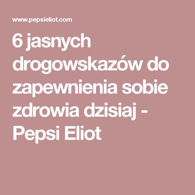6 jasnych drogowskazów do zapewnienia sobie zdrowia dzisiaj - Pepsi Eliot