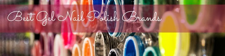 Best Gel Nail Polish Brands (Nail Technician Picks)
