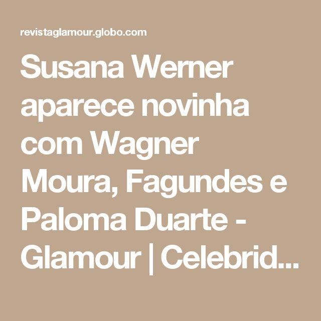 Susana Werner aparece novinha com Wagner Moura, Fagundes e Paloma Duarte - Glamour | Celebridades