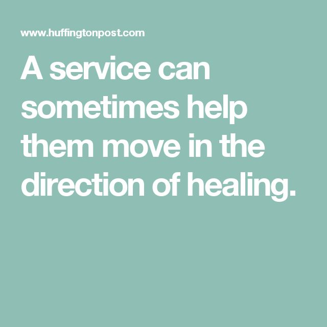 A service can sometimes help them move in the direction of healing.