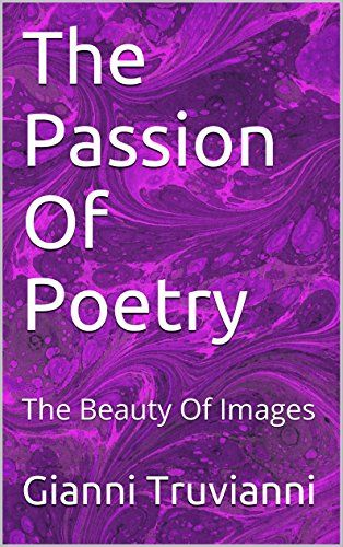 The Passion Of Poetry: The Beauty Of Images (English Edition) de [Truvianni…