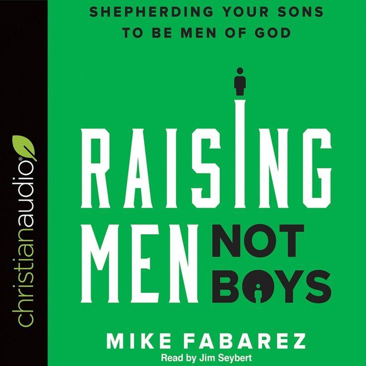 Parenting Audiobooks - Raising Men Not Boys by Mike Fabarez - Please visit: https://christianaudio.com/raising-men-not-boys-mike-fabarez-audiobook-download