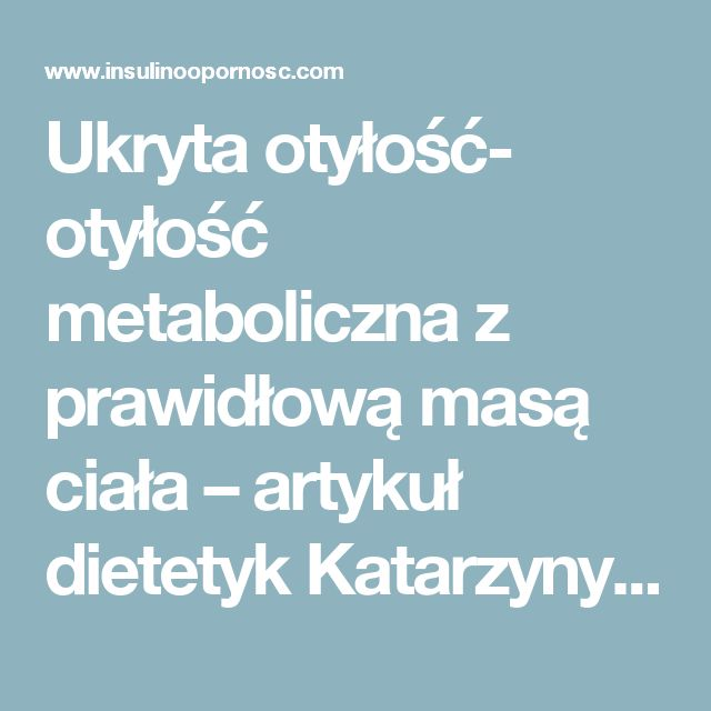Ukryta otyłość- otyłość metaboliczna z prawidłową masą ciała – artykuł dietetyk Katarzyny Pastusiak   Insulinooporność