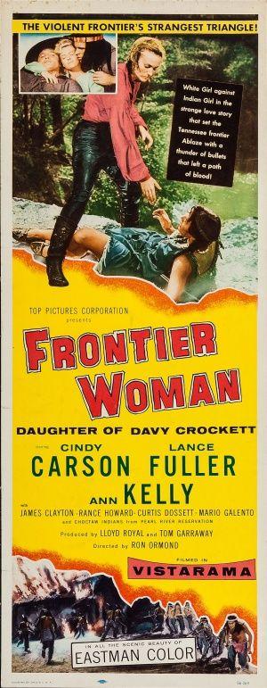 Frontier Woman (1956)Stars: Cindy Carson, Lance Fuller, Ann Kelly, James Clayton, Rance Howard Rance Howard ~  Director: Ron Ormond