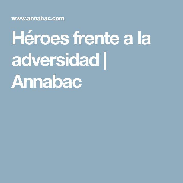 Héroes frente a la adversidad | Annabac