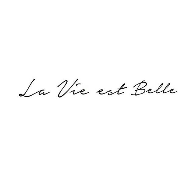 La vie est belle- I think I want this as my next tattoo