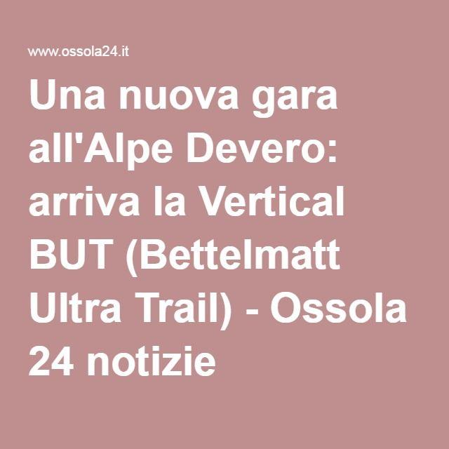 Una nuova gara all'Alpe Devero: arriva la Vertical BUT (Bettelmatt Ultra Trail) - Ossola 24 notizie