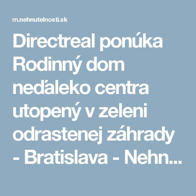 Directreal ponúka Rodinný dom neďaleko centra utopený v zeleni odrastenej záhrady - Bratislava - Nehnutelnosti.sk