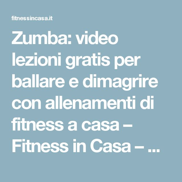 Zumba: video lezioni gratis per ballare e dimagrire con allenamenti di fitness a casa – Fitness in Casa – Video esercizi gratuiti