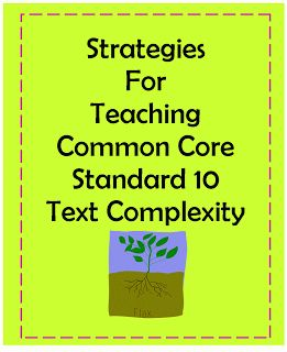 Instructional Coach Corner:  Strategies for Teaching Common Core Standard 10-Text Complexity