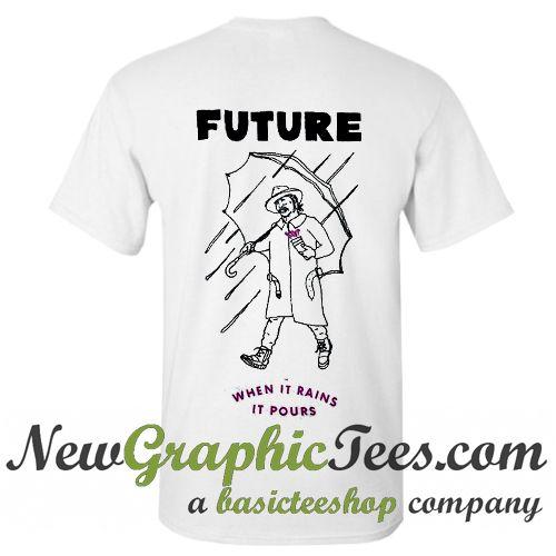 Future Rapper When It Rains It Pours T Shirt Back