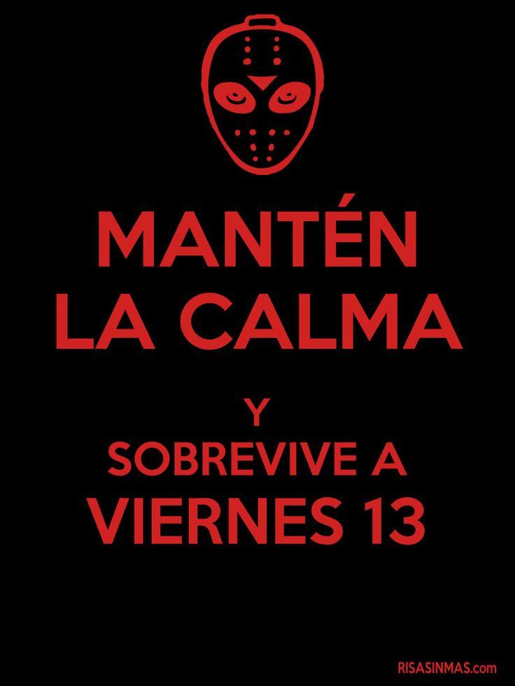 Mantén la calma y sobrevive a Viernes 13 #viernes13